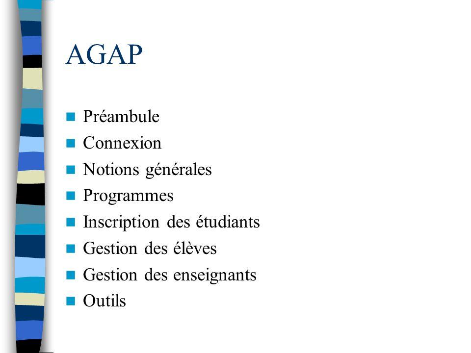 AGAP Préambule Connexion Notions générales Programmes Inscription des étudiants Gestion des élèves Gestion des enseignants Outils