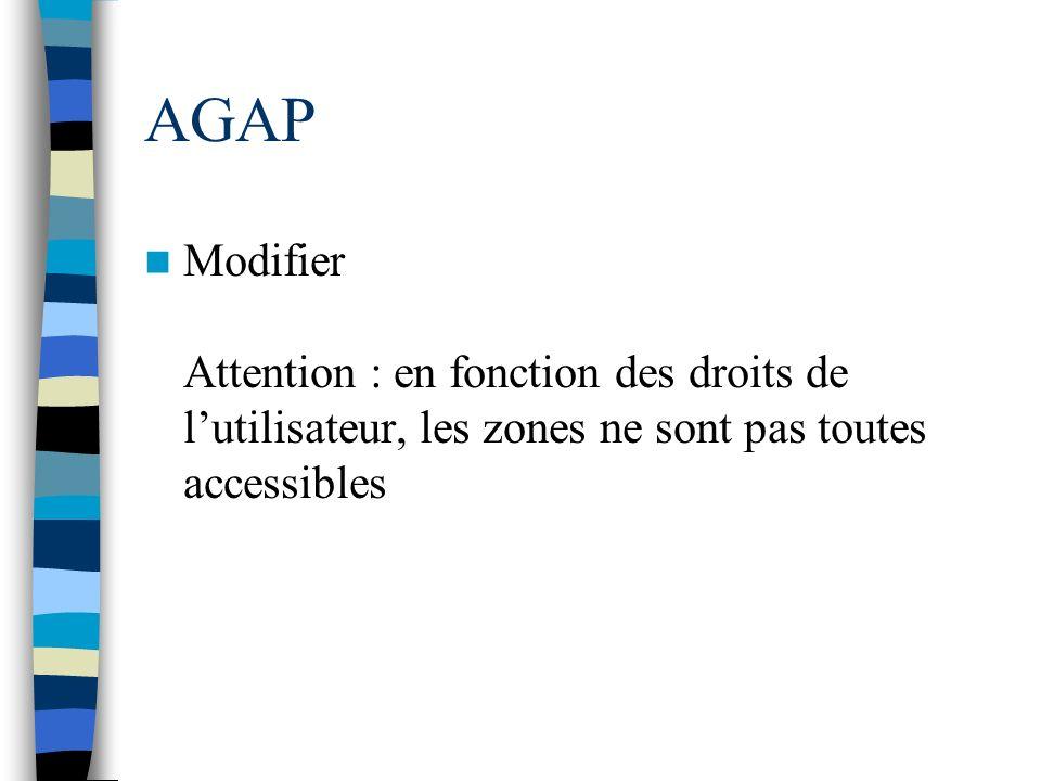 AGAP Modifier Attention : en fonction des droits de lutilisateur, les zones ne sont pas toutes accessibles