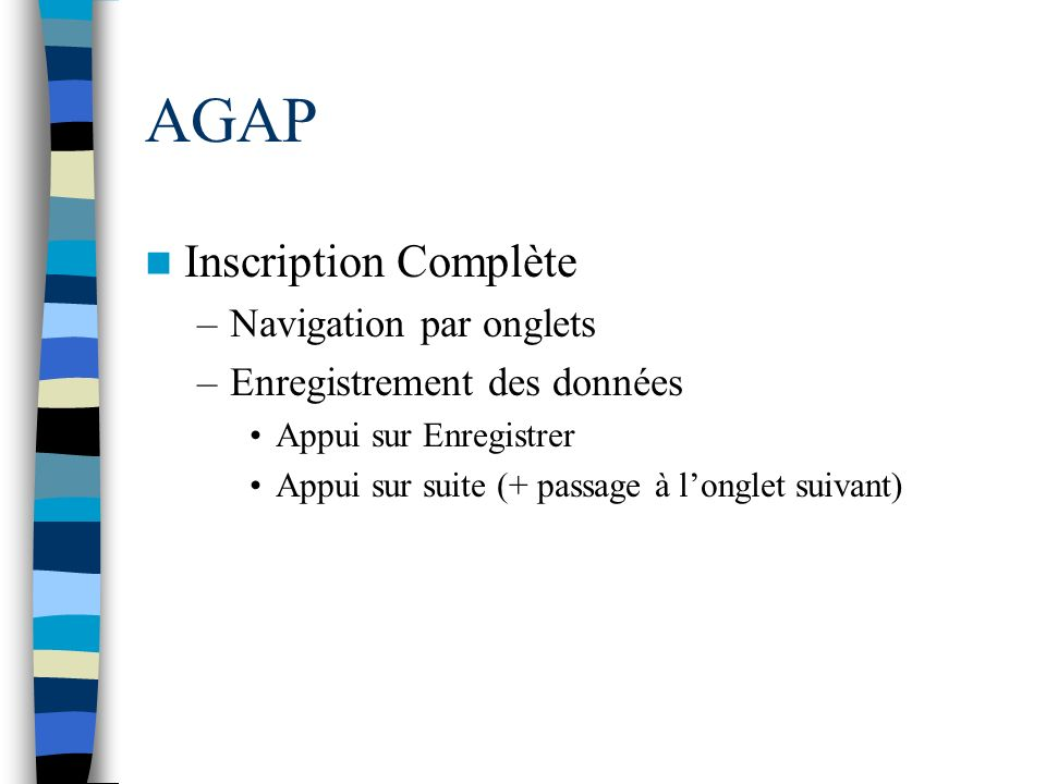 AGAP Inscription Complète –Navigation par onglets –Enregistrement des données Appui sur Enregistrer Appui sur suite (+ passage à longlet suivant)