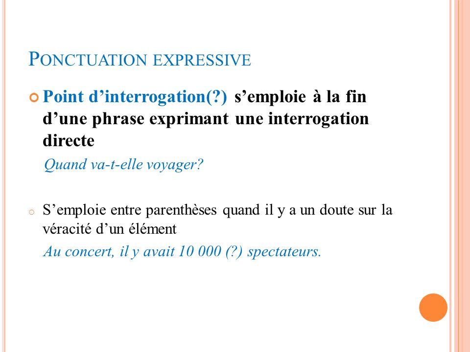 P ONCTUATION EXPRESSIVE Point dinterrogation(?) semploie à la fin dune phrase exprimant une interrogation directe Quand va-t-elle voyager? o Semploie