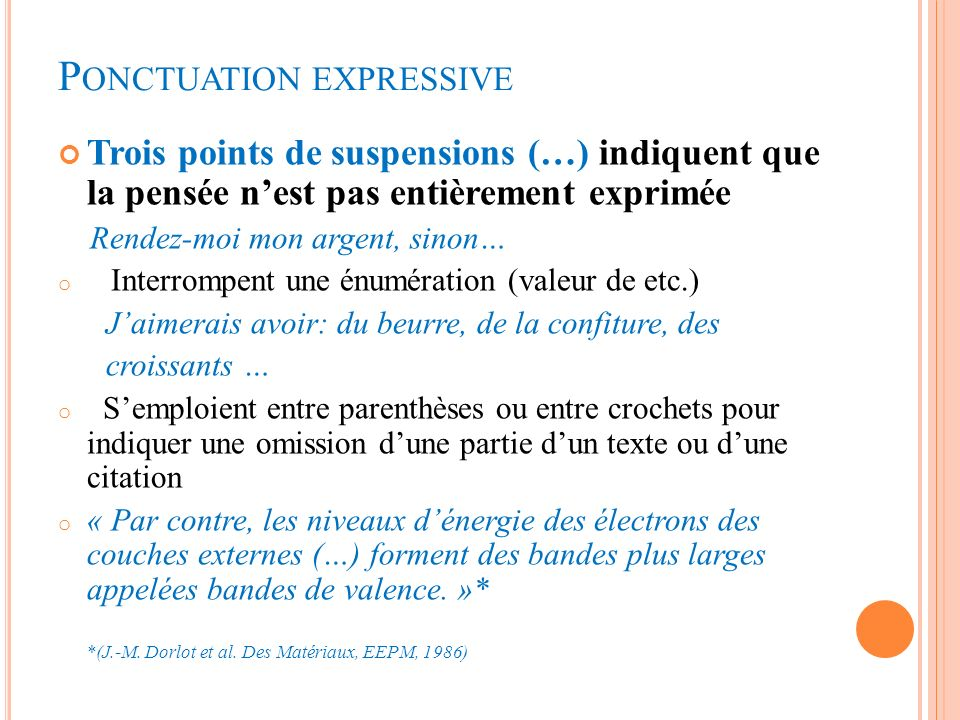 P ONCTUATION EXPRESSIVE Trois points de suspensions (…) indiquent que la pensée nest pas entièrement exprimée Rendez-moi mon argent, sinon… o Interrom