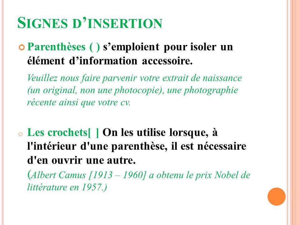 S IGNES D INSERTION Parenthèses ( ) semploient pour isoler un élément dinformation accessoire. Veuillez nous faire parvenir votre extrait de naissance