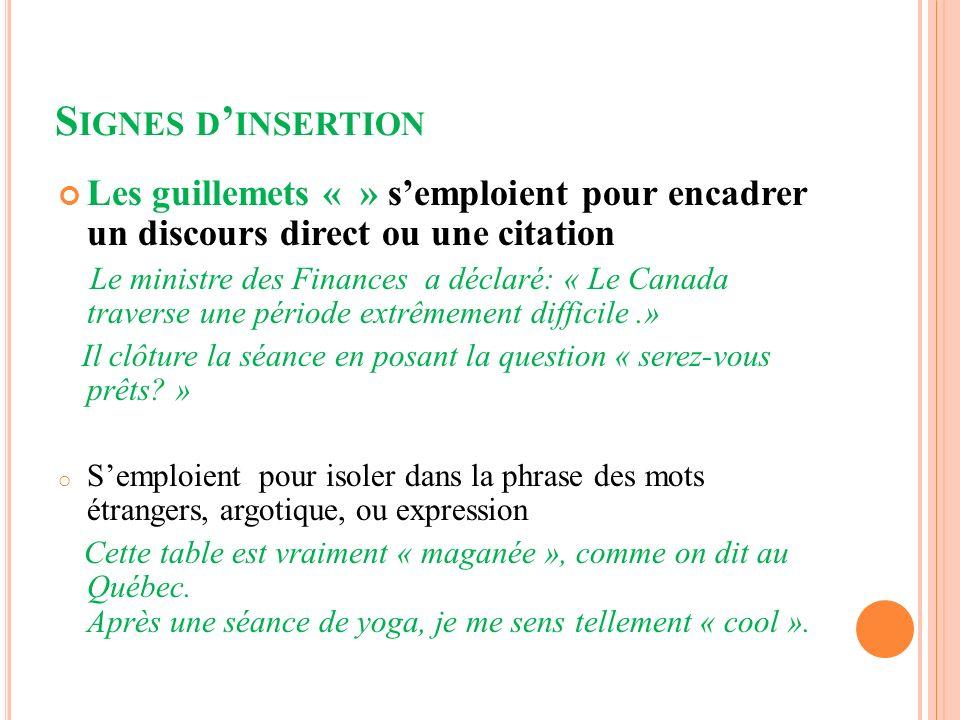 S IGNES D INSERTION Les guillemets « » semploient pour encadrer un discours direct ou une citation Le ministre des Finances a déclaré: « Le Canada tra