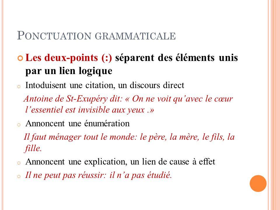 P ONCTUATION GRAMMATICALE Les deux-points (:) séparent des éléments unis par un lien logique o Intoduisent une citation, un discours direct Antoine de
