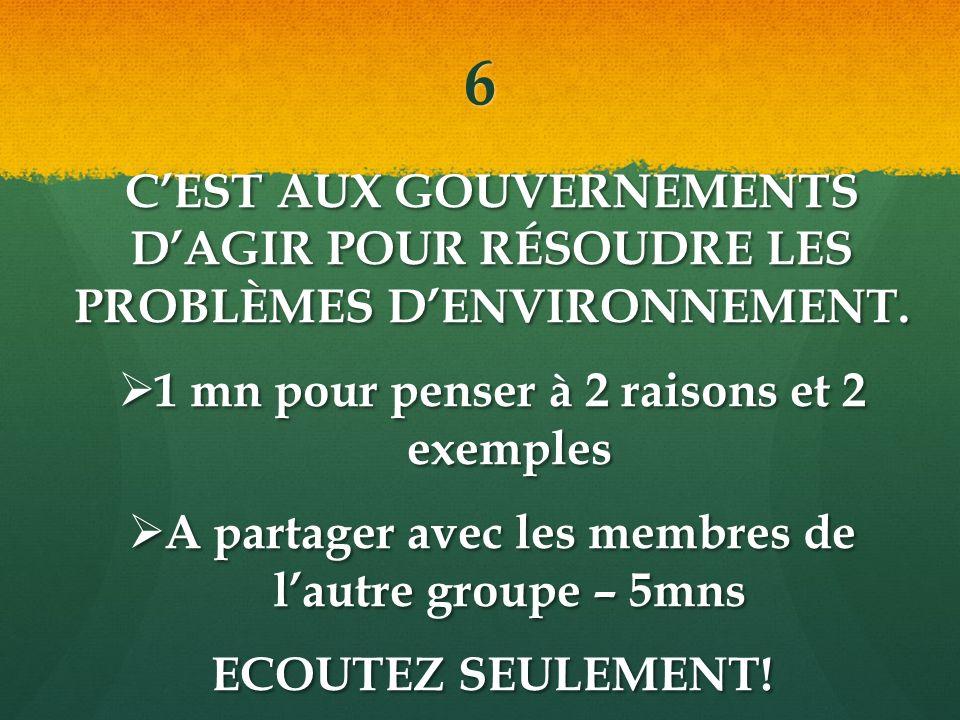 6 CEST AUX GOUVERNEMENTS DAGIR POUR RÉSOUDRE LES PROBLÈMES DENVIRONNEMENT.