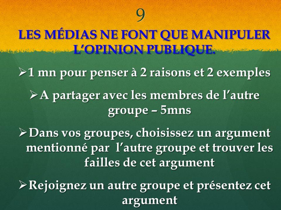 9 LES MÉDIAS NE FONT QUE MANIPULER LOPINION PUBLIQUE.