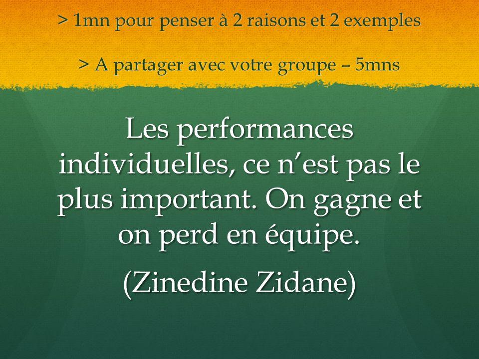 > 1mn pour penser à 2 raisons et 2 exemples > A partager avec votre groupe – 5mns Les performances individuelles, ce nest pas le plus important. On ga