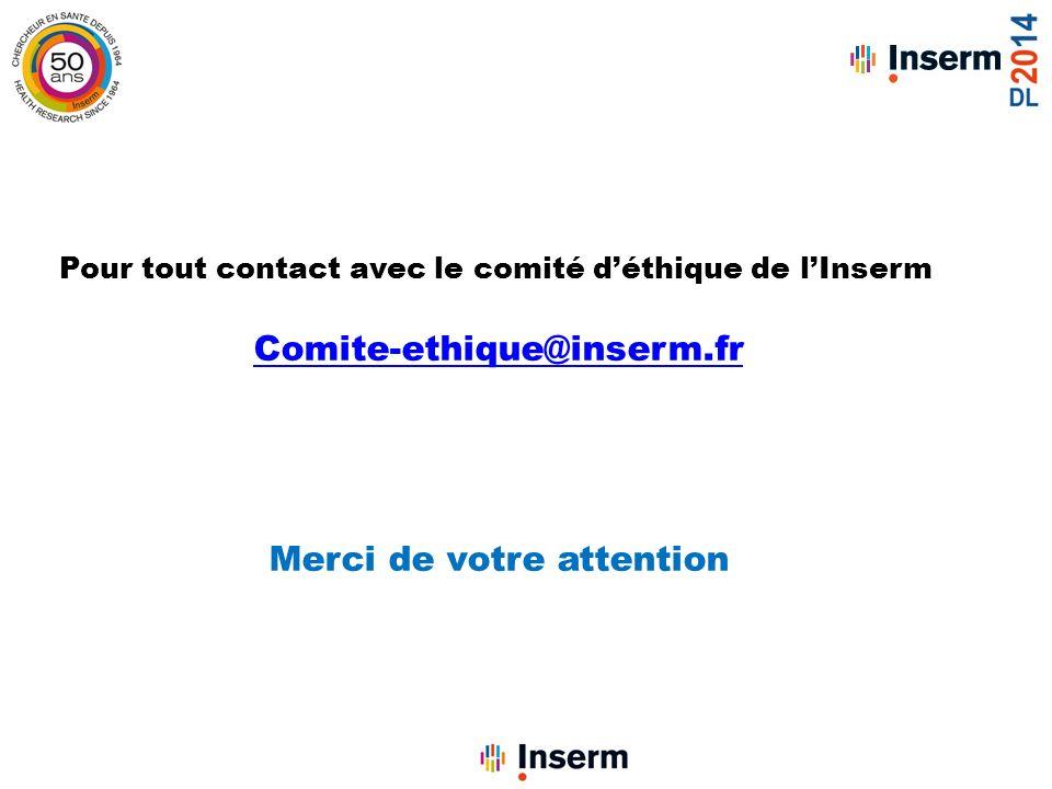 Pour tout contact avec le comité déthique de lInserm Comite-ethique@inserm.fr Merci de votre attention