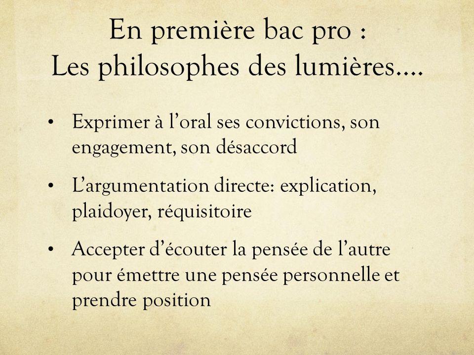 En première bac pro : Les philosophes des lumières…. Exprimer à loral ses convictions, son engagement, son désaccord Largumentation directe: explicati