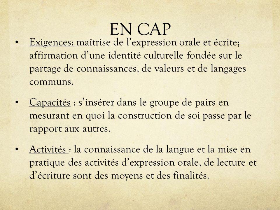 EN CAP Exigences: maîtrise de lexpression orale et écrite; affirmation dune identité culturelle fondée sur le partage de connaissances, de valeurs et