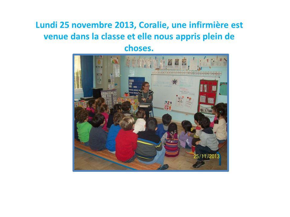 Lundi 25 novembre 2013, Coralie, une infirmière est venue dans la classe et elle nous appris plein de choses.