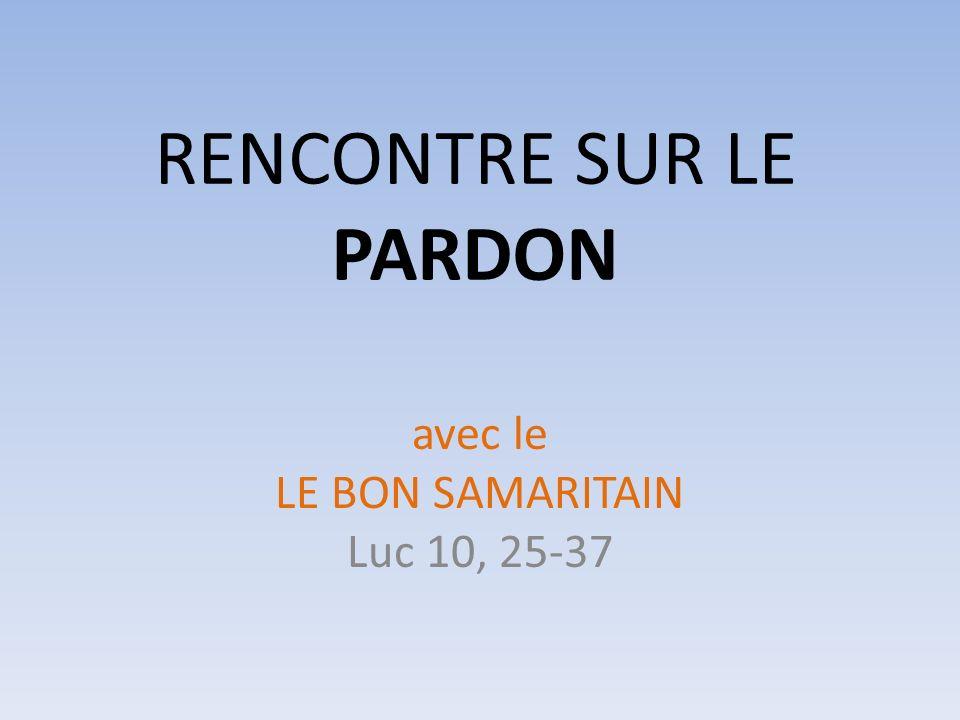 RENCONTRE SUR LE PARDON avec le LE BON SAMARITAIN Luc 10, 25-37