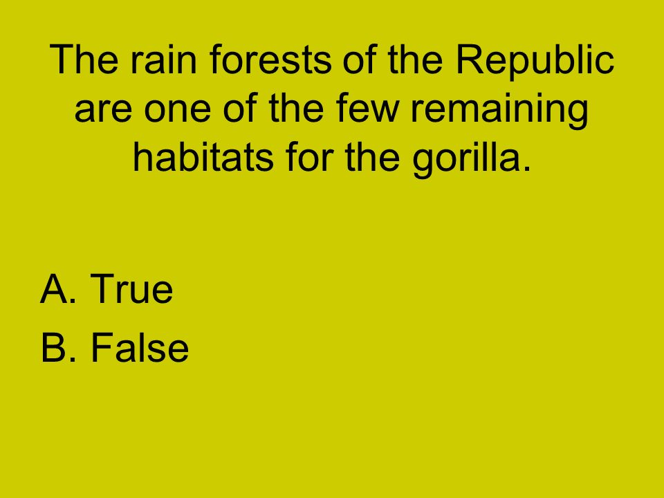 The rain forests of the Republic are one of the few remaining habitats for the gorilla.