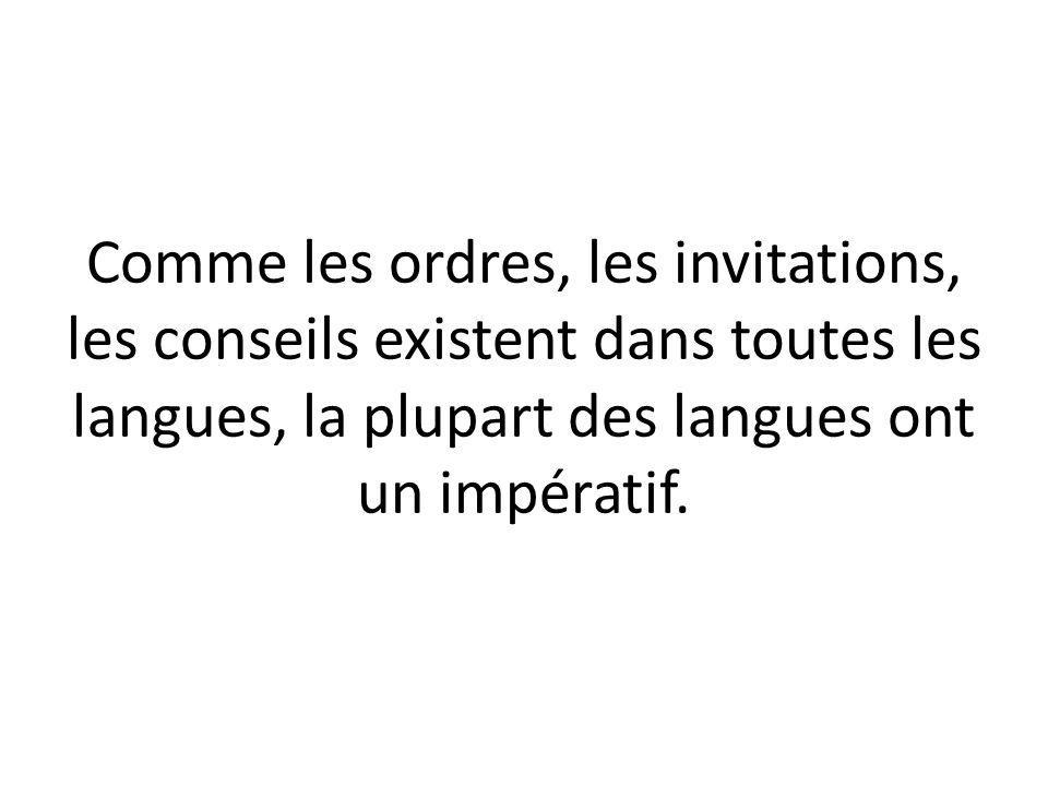 Comme les ordres, les invitations, les conseils existent dans toutes les langues, la plupart des langues ont un impératif.