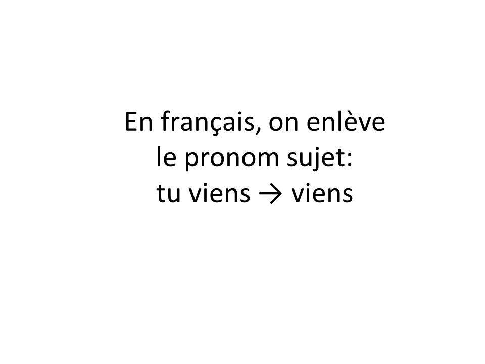 En français, on enlève le pronom sujet: tu viens viens