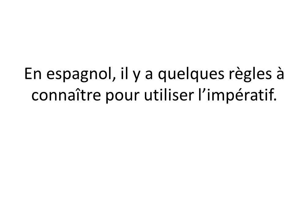 En espagnol, il y a quelques règles à connaître pour utiliser limpératif.