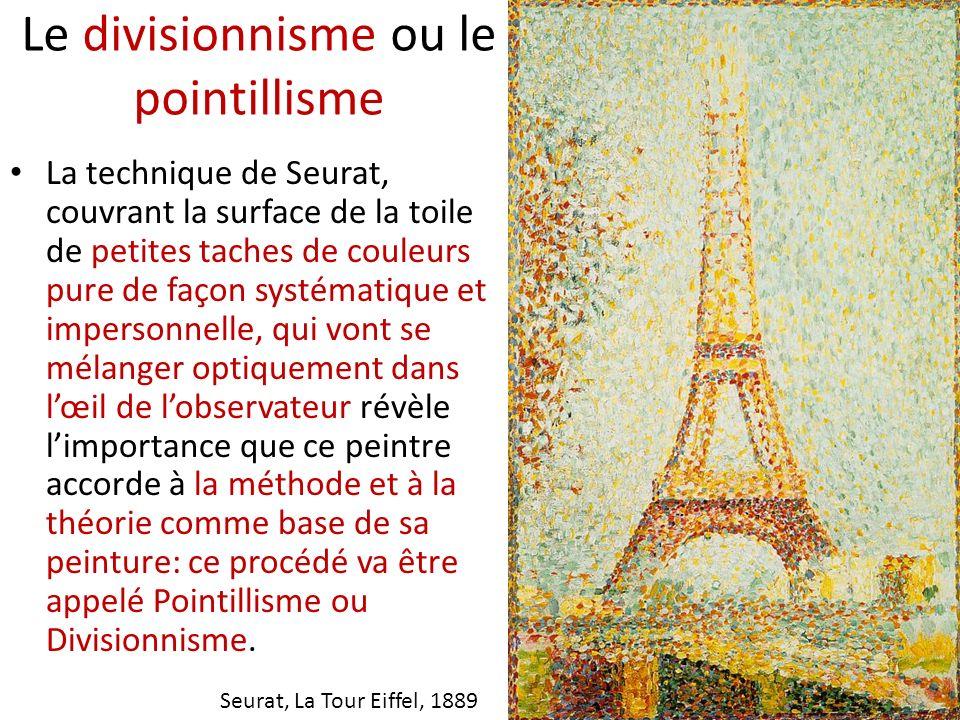 Le divisionnisme ou le pointillisme La technique de Seurat, couvrant la surface de la toile de petites taches de couleurs pure de façon systématique e