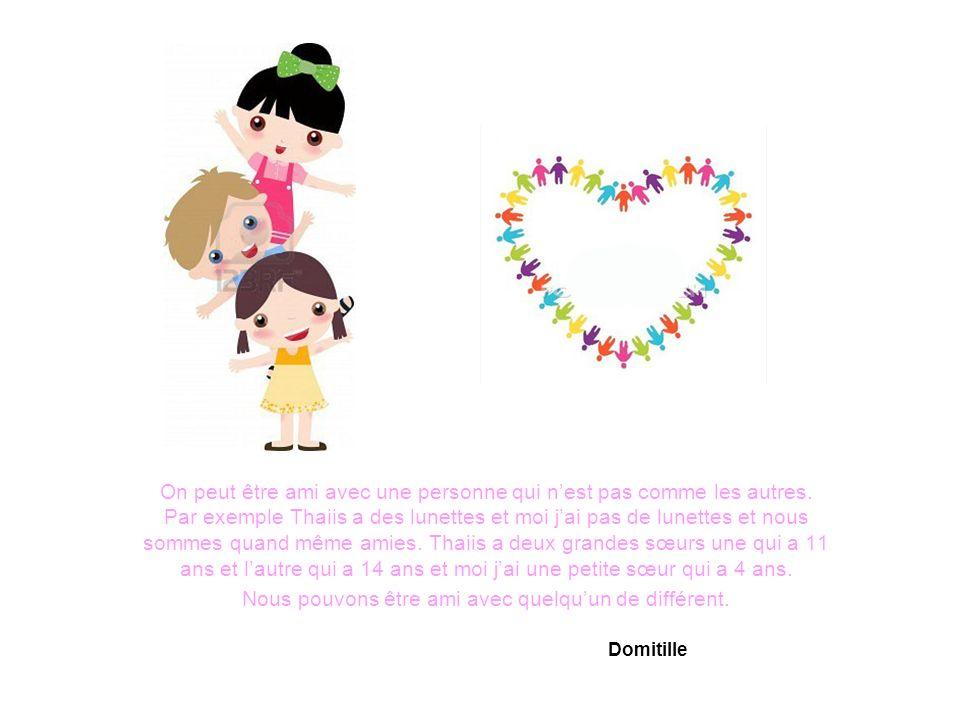 On peut être ami avec une personne qui nest pas comme les autres.