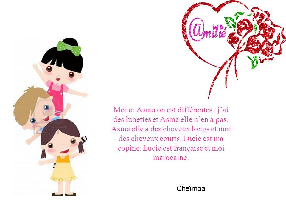 Moi et Asma on est différentes : jai des lunettes et Asma elle nen a pas.