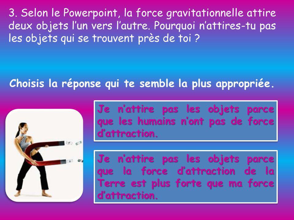 3.Selon le Powerpoint, la force gravitationnelle attire deux objets lun vers lautre.