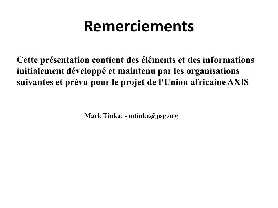 Remerciements Cette présentation contient des éléments et des informations initialement développé et maintenu par les organisations suivantes et prévu pour le projet de l Union africaine AXIS Mark Tinka: - mtinka@psg.org