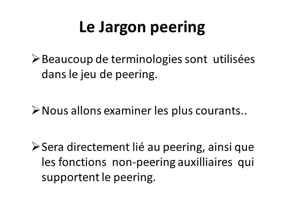 Le Jargon peering Beaucoup de terminologies sont utilisées dans le jeu de peering. Nous allons examiner les plus courants.. Sera directement lié au pe