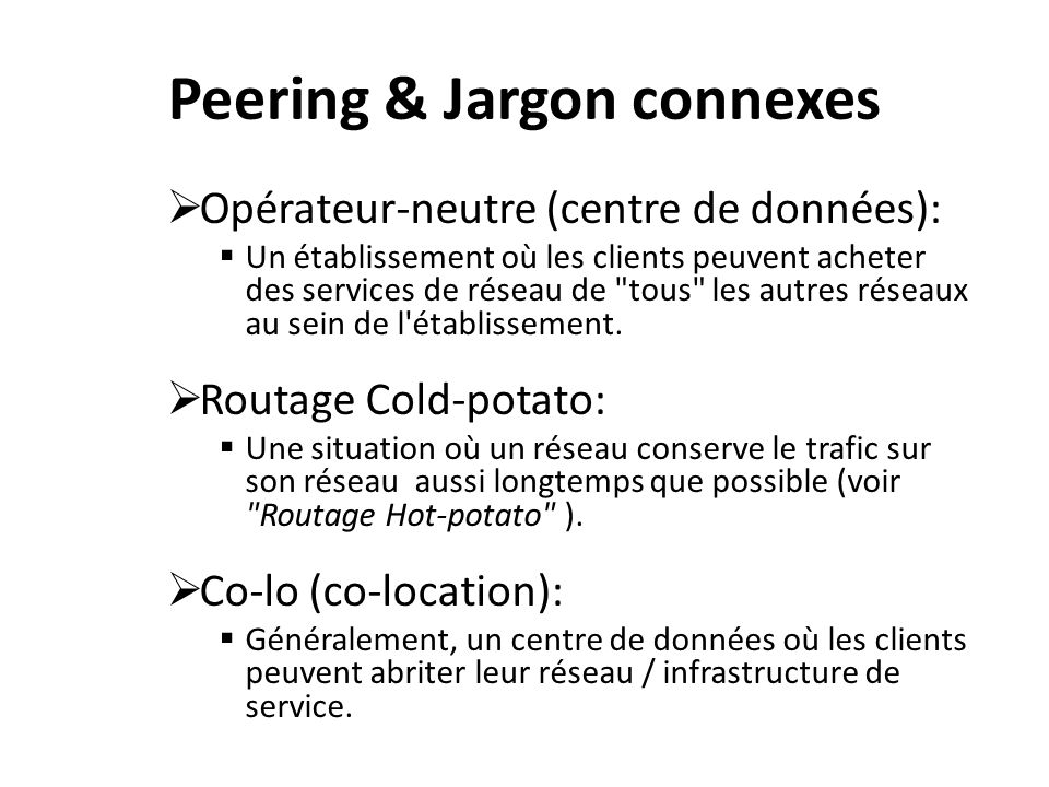 Peering & Jargon connexes Opérateur-neutre (centre de données): Un établissement où les clients peuvent acheter des services de réseau de tous les autres réseaux au sein de l établissement.