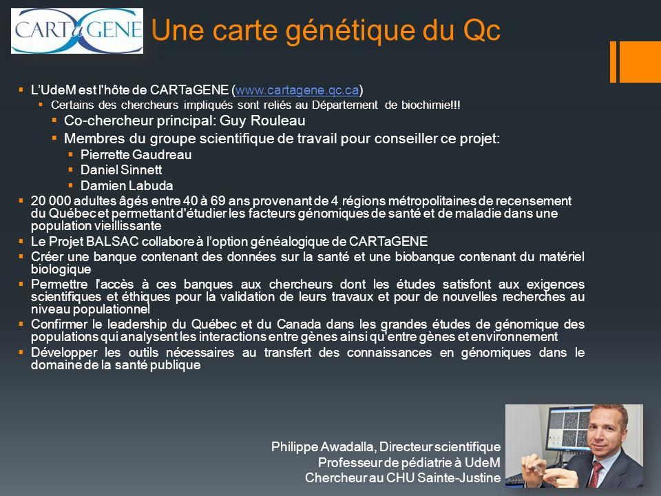 Une carte génétique du Qc LUdeM est l'hôte de CARTaGENE (www.cartagene.qc.ca)www.cartagene.qc.ca Certains des chercheurs impliqués sont reliés au Dépa