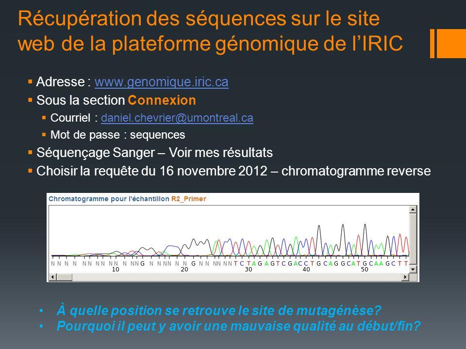Récupération des séquences sur le site web de la plateforme génomique de lIRIC Adresse : www.genomique.iric.cawww.genomique.iric.ca Sous la section Co