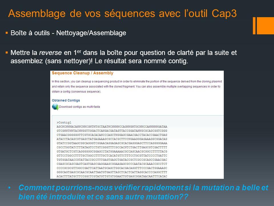 Assemblage de vos séquences avec loutil Cap3 Boîte à outils - Nettoyage/Assemblage Mettre la reverse en 1 er dans la boîte pour question de clarté par