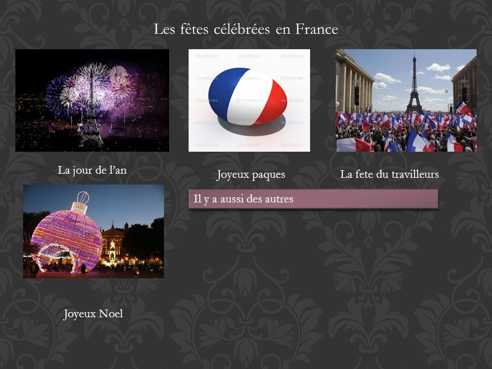 Les fêtes célébrées en France La jour de lan Joyeux paquesLa fete du travilleurs Joyeux Noel Il y a aussi des autres