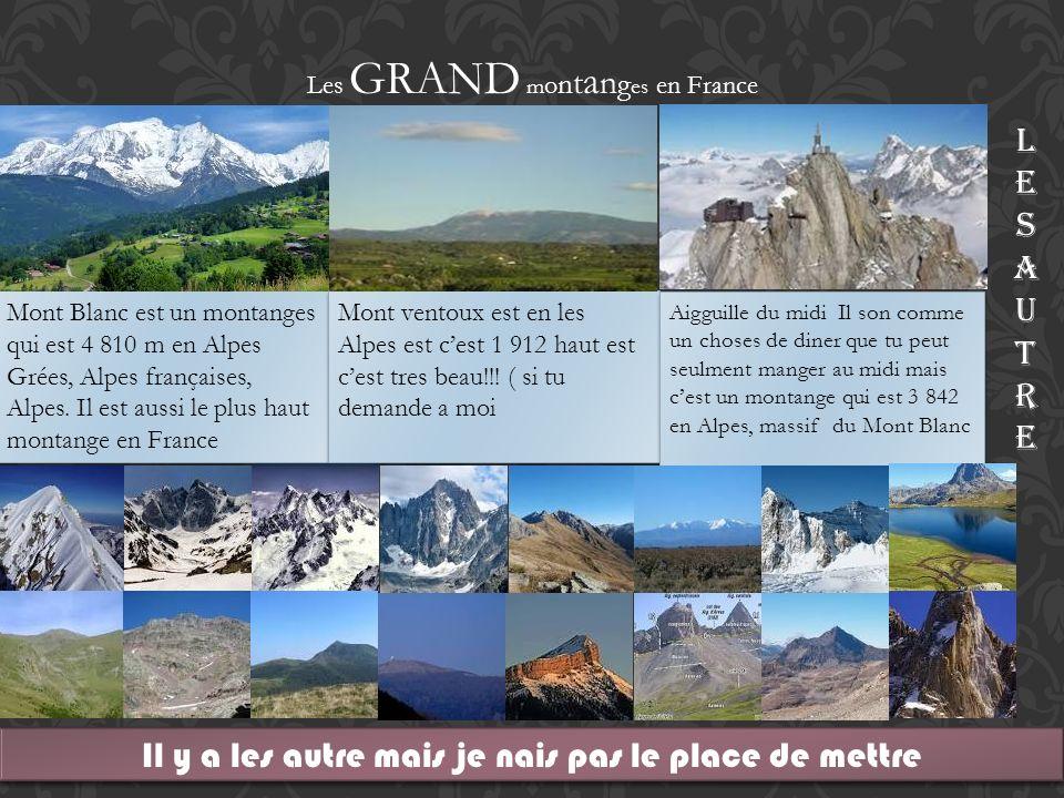 Les GRAND m o n t a n g e s en France Mont Blanc est un montanges qui est 4 810 m en Alpes Grées, Alpes françaises, Alpes. Il est aussi le plus haut m