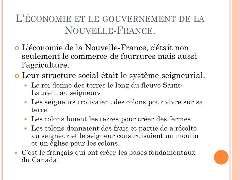 L ÉCONOMIE ET LE GOUVERNEMENT DE LA N OUVELLE -F RANCE. Léconomie de la Nouvelle-France, cétait non seulement le commerce de fourrures mais aussi lagr