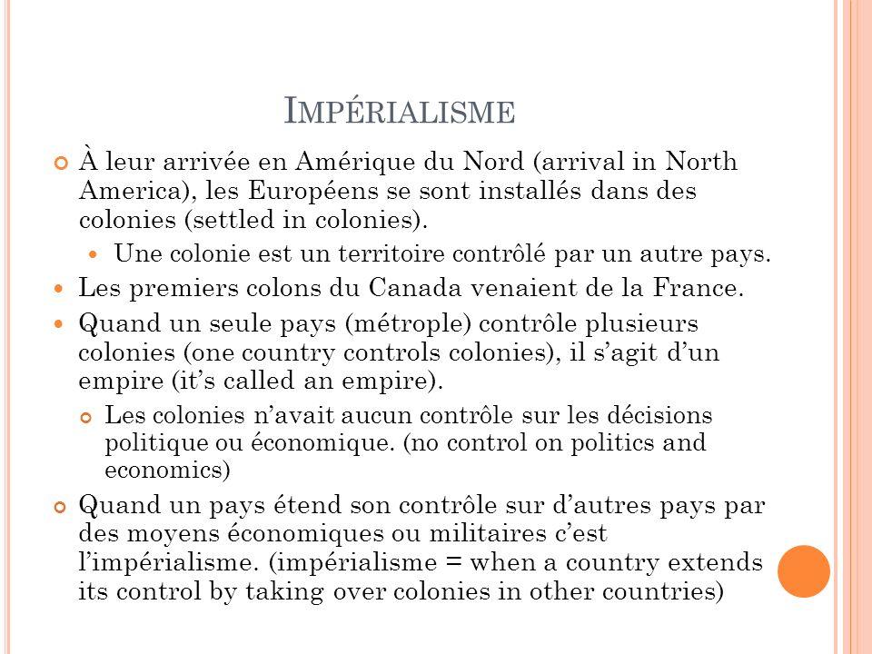 I MPÉRIALISME À leur arrivée en Amérique du Nord (arrival in North America), les Européens se sont installés dans des colonies (settled in colonies).