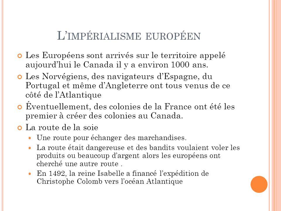 L IMPÉRIALISME EUROPÉEN Les Européens sont arrivés sur le territoire appelé aujourdhui le Canada il y a environ 1000 ans. Les Norvégiens, des navigate