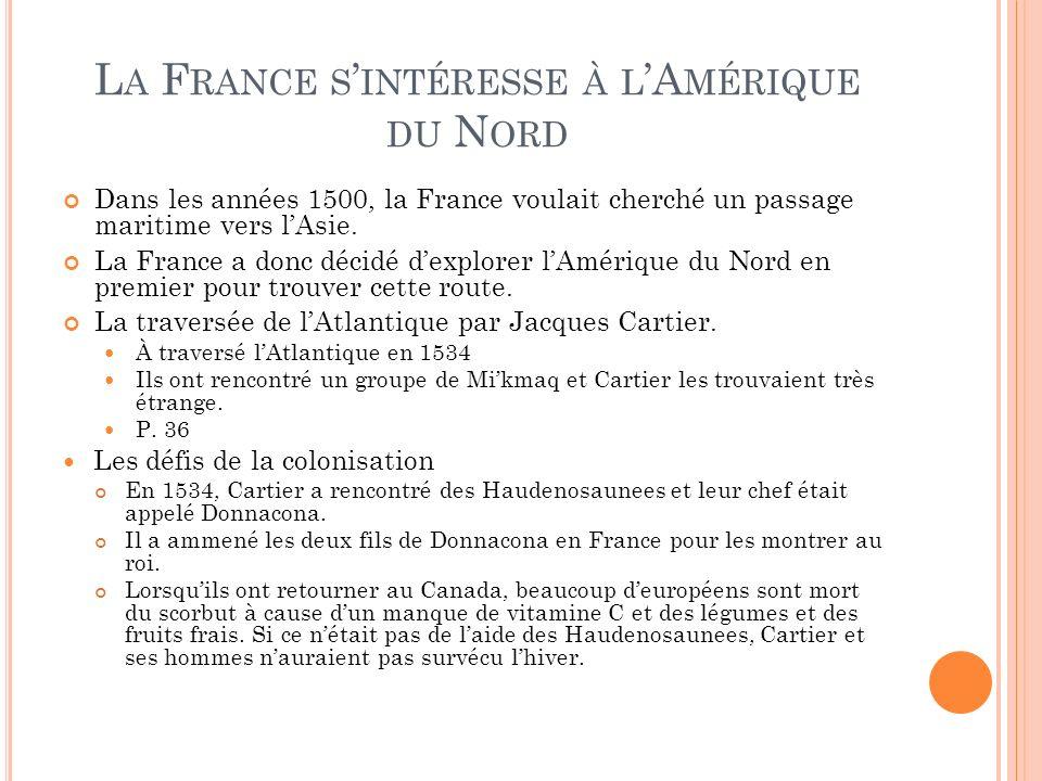L A F RANCE S INTÉRESSE À L A MÉRIQUE DU N ORD Dans les années 1500, la France voulait cherché un passage maritime vers lAsie. La France a donc décidé