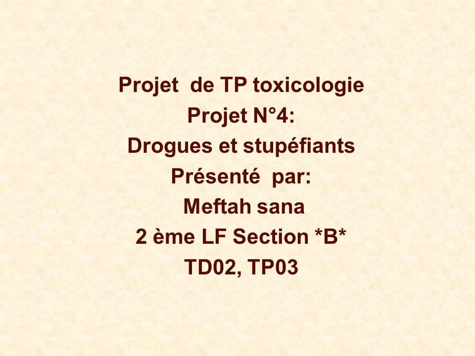 Projet de TP toxicologie Projet N°4: Drogues et stupéfiants Présenté par: Meftah sana 2 ème LF Section *B* TD02, TP03