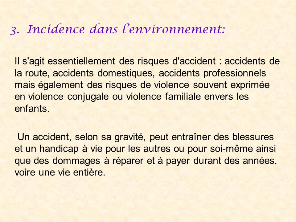 3.Incidence dans lenvironnement: Il s'agit essentiellement des risques d'accident : accidents de la route, accidents domestiques, accidents profession