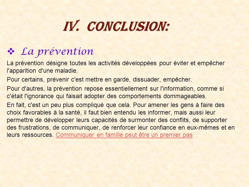 IV.Conclusion: La prévention La prévention désigne toutes les activités développées pour éviter et empêcher l'apparition d'une maladie. Pour certains,