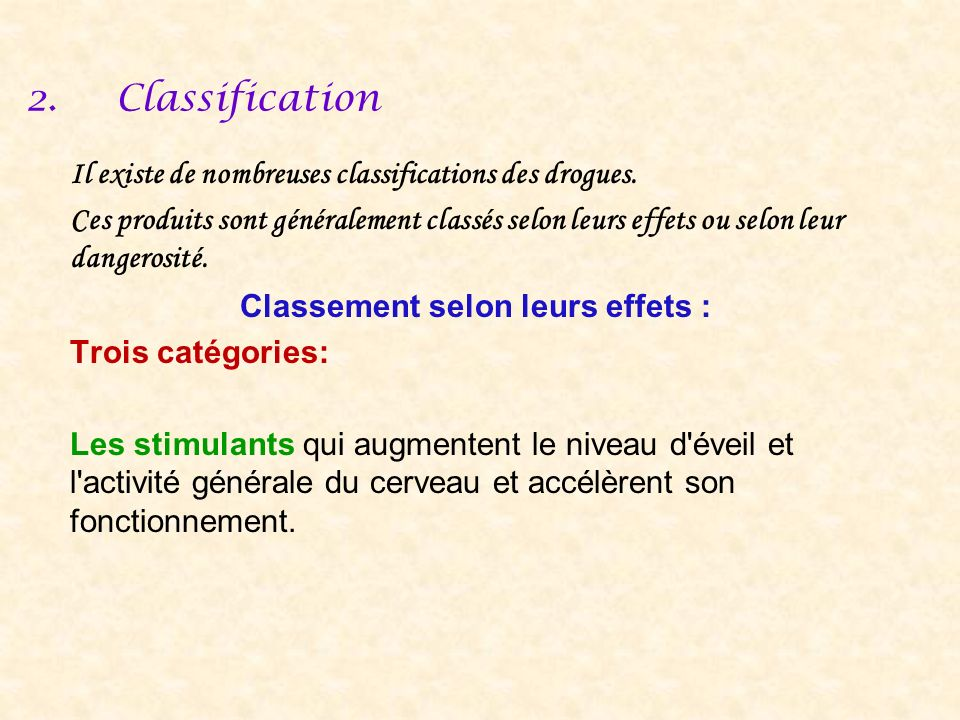 2.Classification Il existe de nombreuses classifications des drogues.
