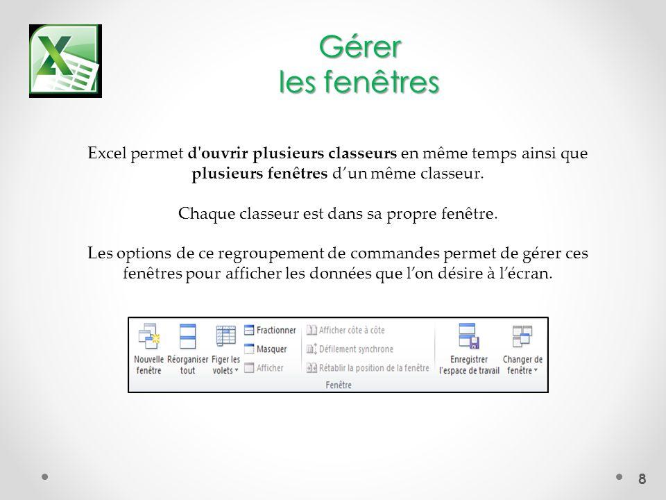 8 Gérer les fenêtres Excel permet d ouvrir plusieurs classeurs en même temps ainsi que plusieurs fenêtres dun même classeur.