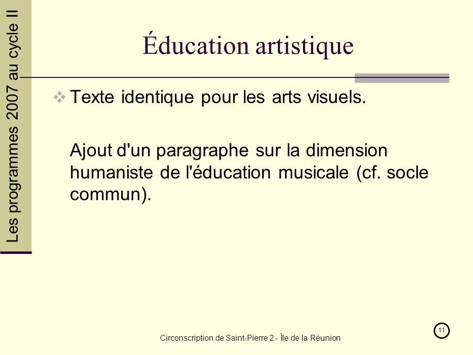 Les programmes 2007 au cycle II Circonscription de Saint-Pierre 2 - Île de la Réunion 11 Éducation artistique Texte identique pour les arts visuels.