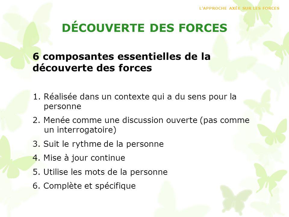 DÉCOUVERTE DES FORCES 6 composantes essentielles de la découverte des forces 1. Réalisée dans un contexte qui a du sens pour la personne 2. Menée comm