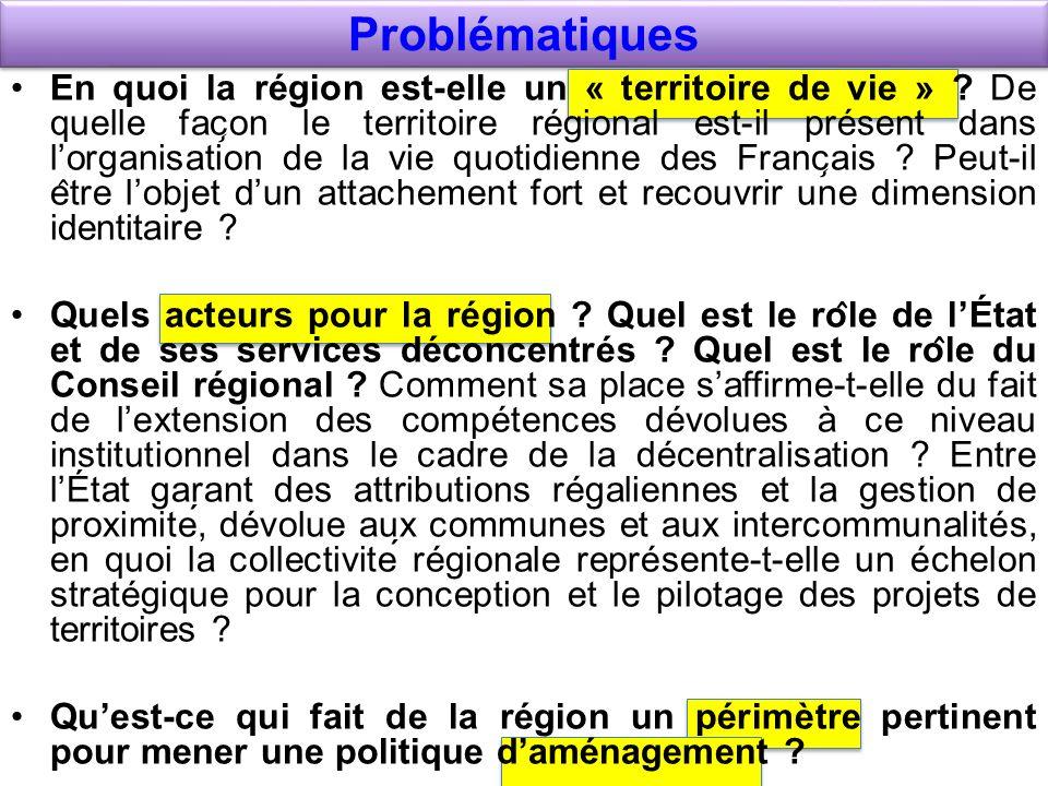 Problématiques En quoi la région est-elle un « territoire de vie » ? De quelle fac ̧ on le territoire régional est-il présent dans lorganisation de