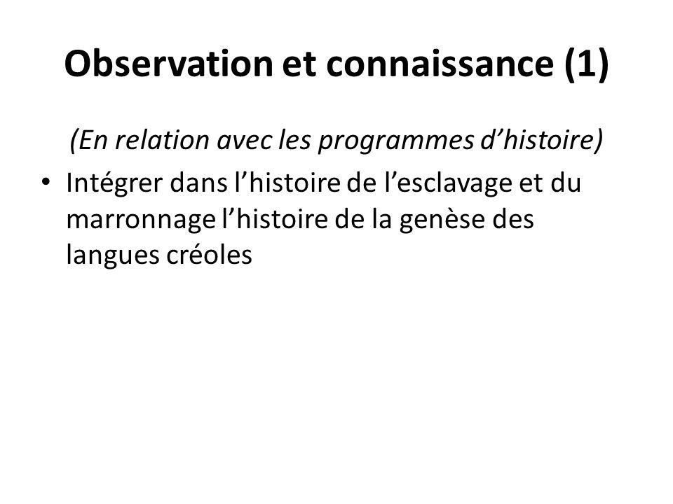Observation et connaissance (1) (En relation avec les programmes dhistoire) Intégrer dans lhistoire de lesclavage et du marronnage lhistoire de la gen