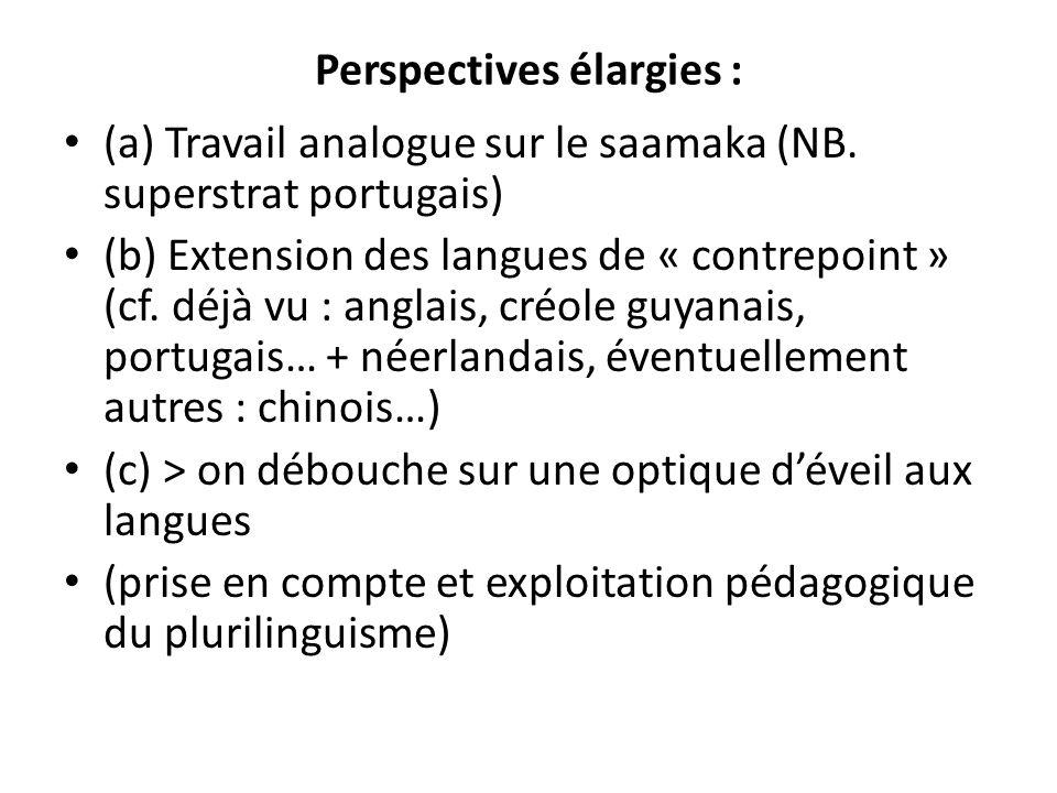 Perspectives élargies : (a) Travail analogue sur le saamaka (NB. superstrat portugais) (b) Extension des langues de « contrepoint » (cf. déjà vu : ang
