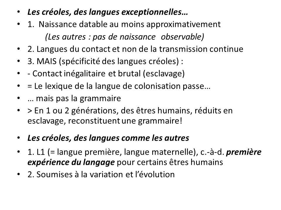 Les créoles, des langues exceptionnelles… 1. Naissance datable au moins approximativement (Les autres : pas de naissance observable) 2. Langues du con