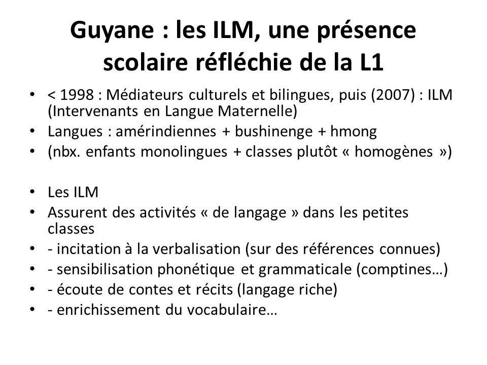 Guyane : les ILM, une présence scolaire réfléchie de la L1 < 1998 : Médiateurs culturels et bilingues, puis (2007) : ILM (Intervenants en Langue Mater