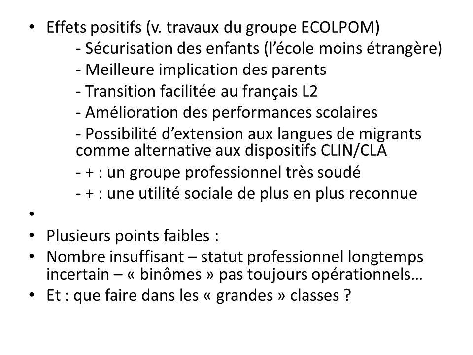 Effets positifs (v. travaux du groupe ECOLPOM) - Sécurisation des enfants (lécole moins étrangère) - Meilleure implication des parents - Transition fa