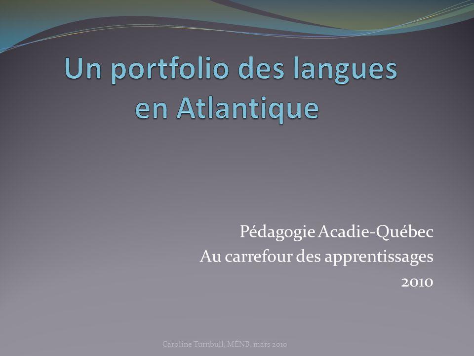 Pédagogie Acadie-Québec Au carrefour des apprentissages 2010 Caroline Turnbull, MÉNB, mars 2010